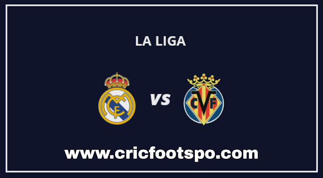 La Liga: Real Madrid Vs Villarreal Live Stream Online Free Match Preview and Lineup