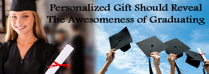 Personalized Gift Should Reveal The Awesomeness Of Graduating