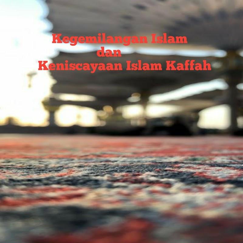 Kegemilangan Islam dan Keniscayaan Islam Kaffah