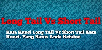 Kata Kunci Long Tail Vs Short Tail Kata Kunci- Yang Harus Anda Ketahui