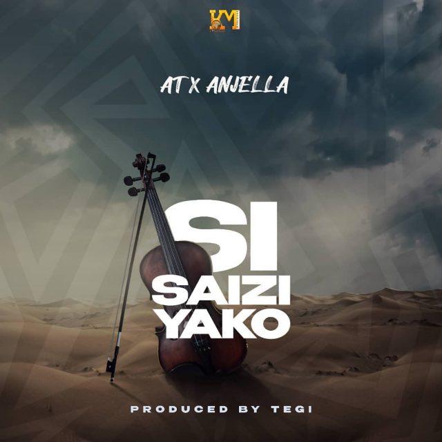 Download AUDIO   AT x Anjella – Si Saizi Yako