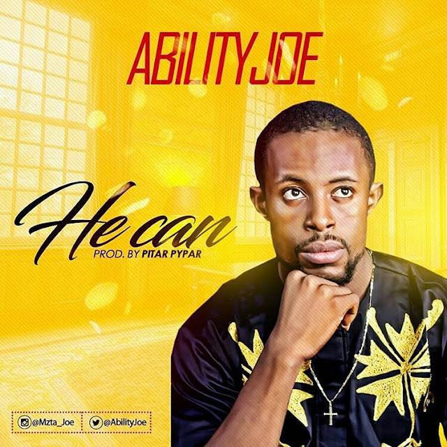 DOWNLOAD MUSIC:   (AbilityJoe) - HE CAN   @AbilityJoe