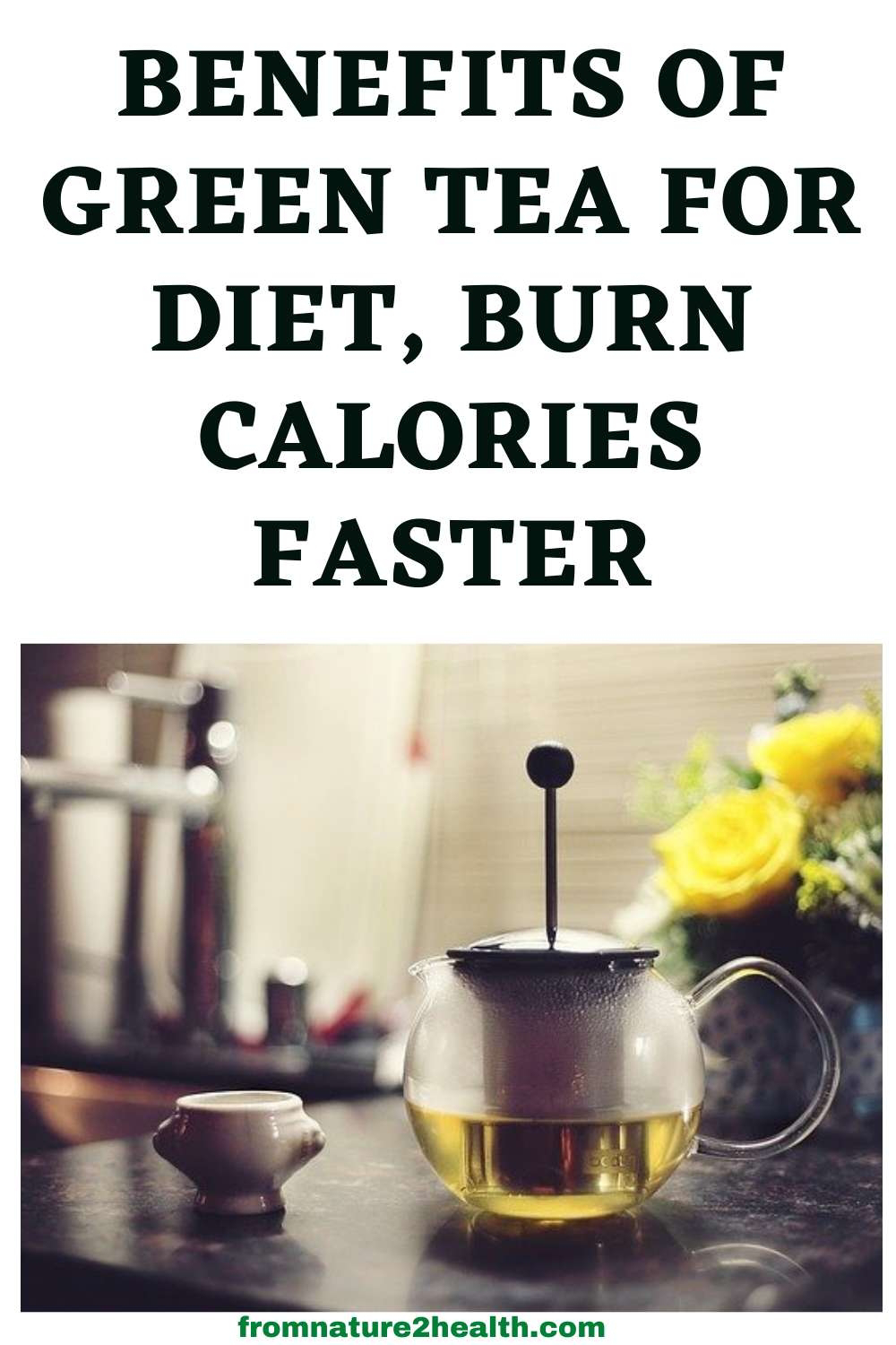 Benefits of Green Tea For Diet, Burn Calories Faster