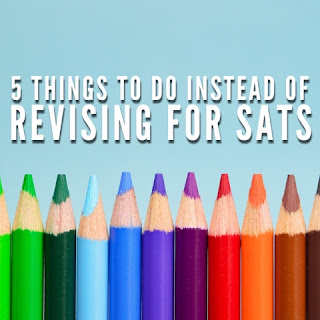 From The @TES Blog: 5 Things To Do Instead Of Revising For SATs