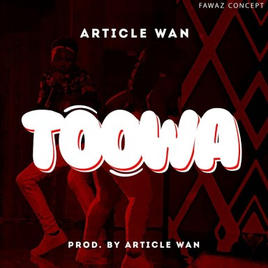[Music] Article Wan – Toowa (Prod. By Article Wan)