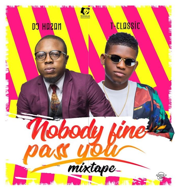 Download Mixtape:- DJ Hazan – Nobody Fine Pass You Mix