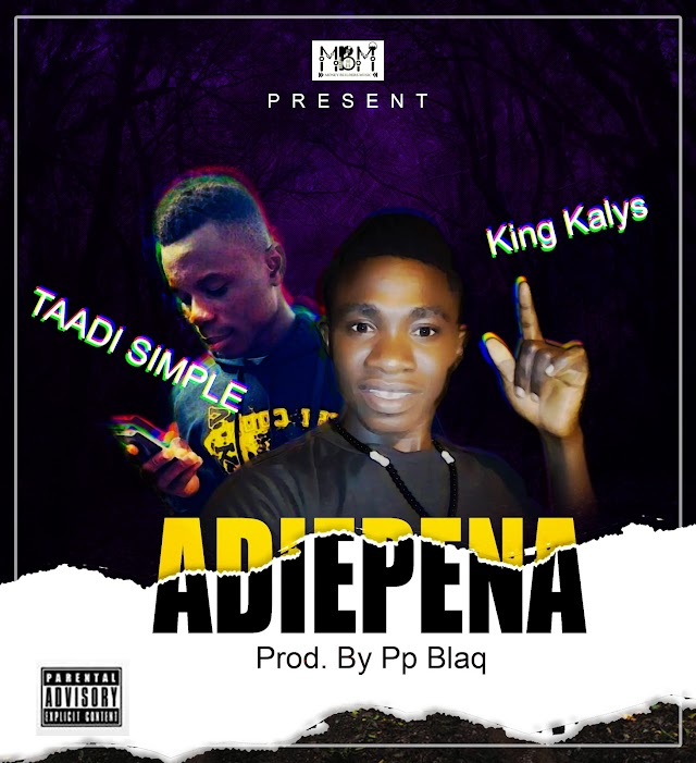 King Kalys ft Taadi simple-Adiepena(Prod.By PpBlack)