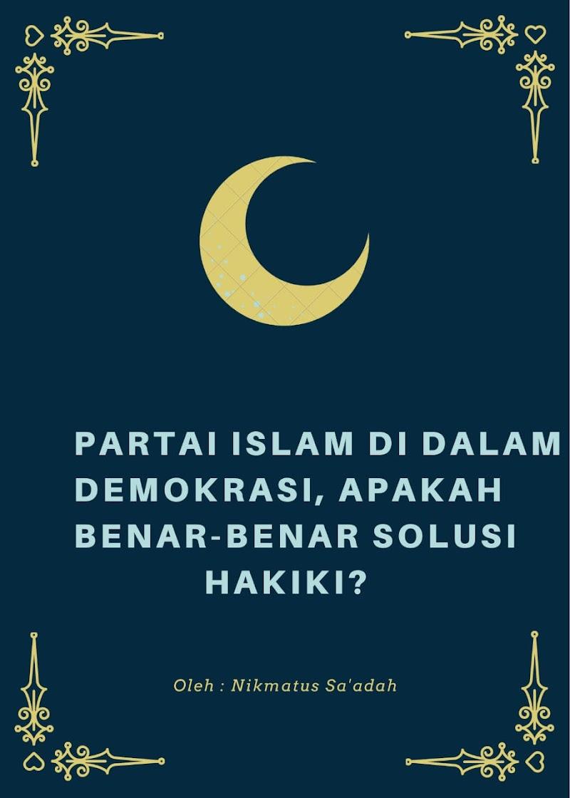 Partai Islam di dalam Demokrasi, Apakah Benar-benar Solusi Hakiki?
