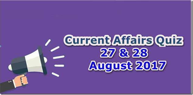 27 & 28 August 2017 Current Affairs Mcq Quiz