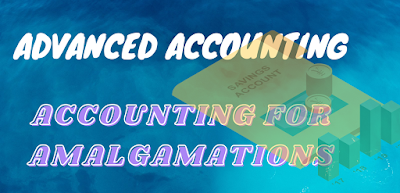 Advanced Accounting - Accounting for Amalgamations