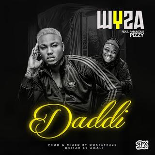 Music: WYZA x FABULOUS PIZZY - DADDI (Prod by Doktafraze