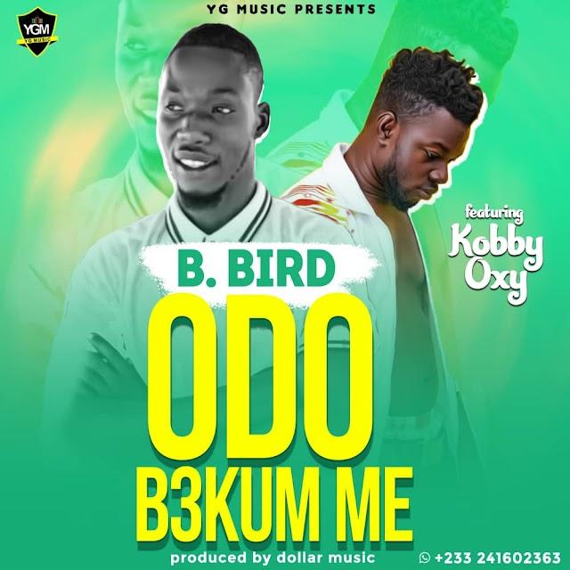B.Bird ft Kobby Oxy-Odo B3kum Me(Prod.By Dollar Music)