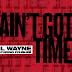 Lil Wayne – Ain't Got Time Ft. Foushe