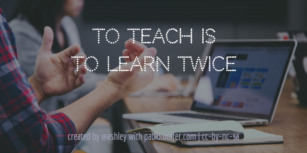 To teach is the learn twice.