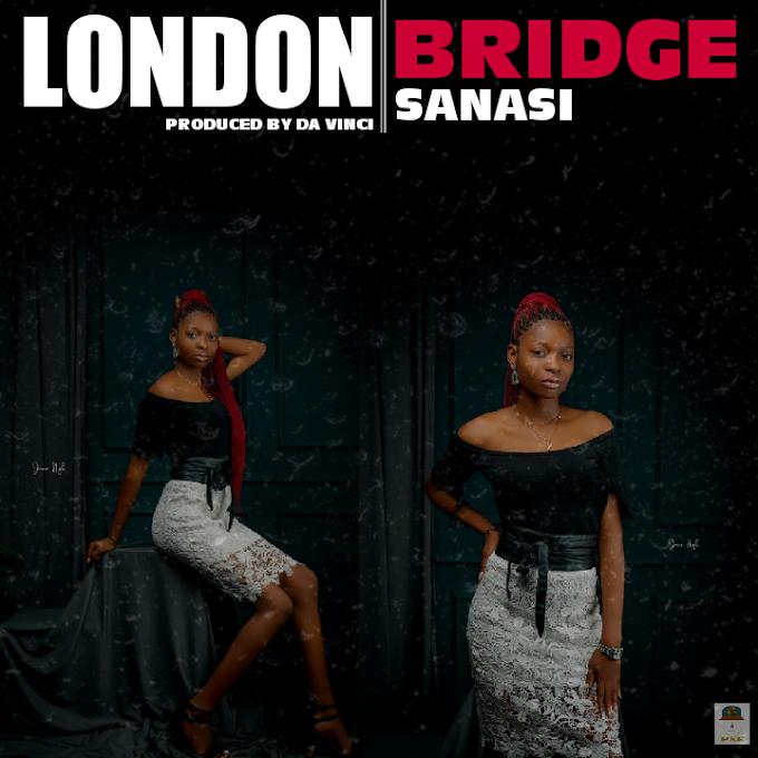 Sanasi – London Bridge (Prod. By Da Vinci)