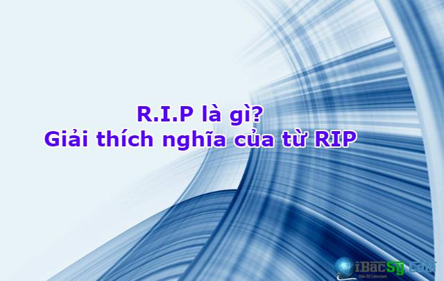 R.I.P là gì? Giải thích nghĩa của từ RIP + Hình 1
