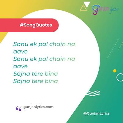 Sanu Ek Pal Chain Song Lyrics, Sanu Ek Pal Chain quotes