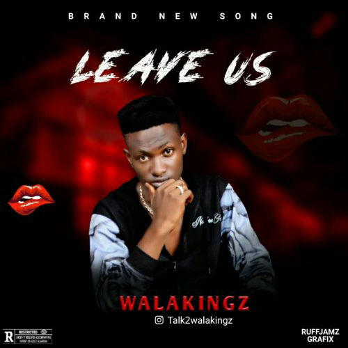 [Music] Walakingz-Leave Us