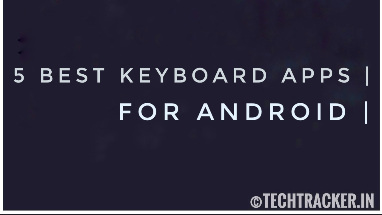 5 Best KeyBoard Apps For Android - 2020