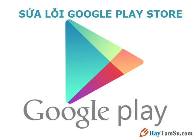 Cách khắc phục các lỗi thường gặp trên Google Play Store