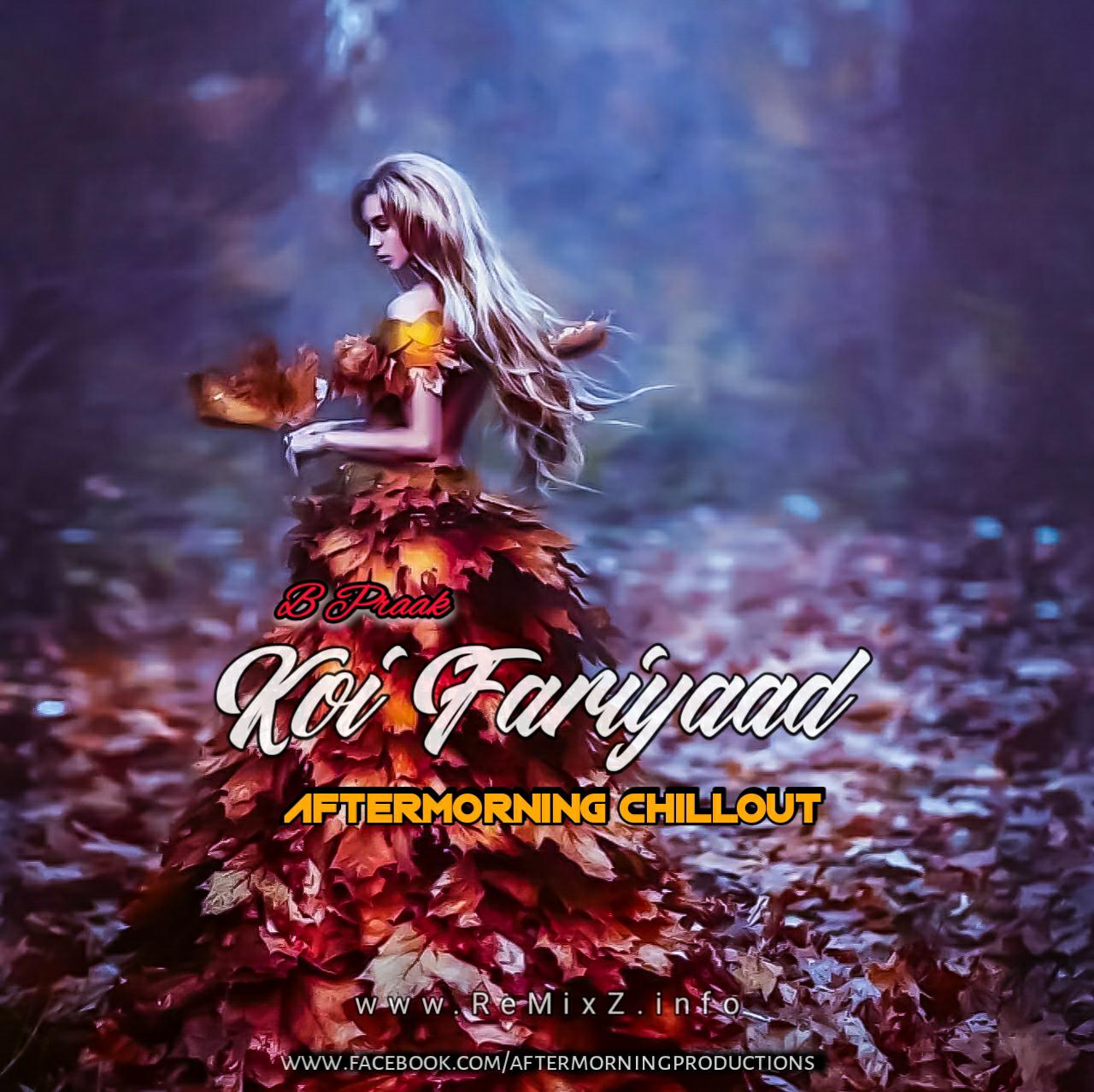 Koi-Fariyaad-BPraak-Aftermorning-Chillout-Mashup.jpg