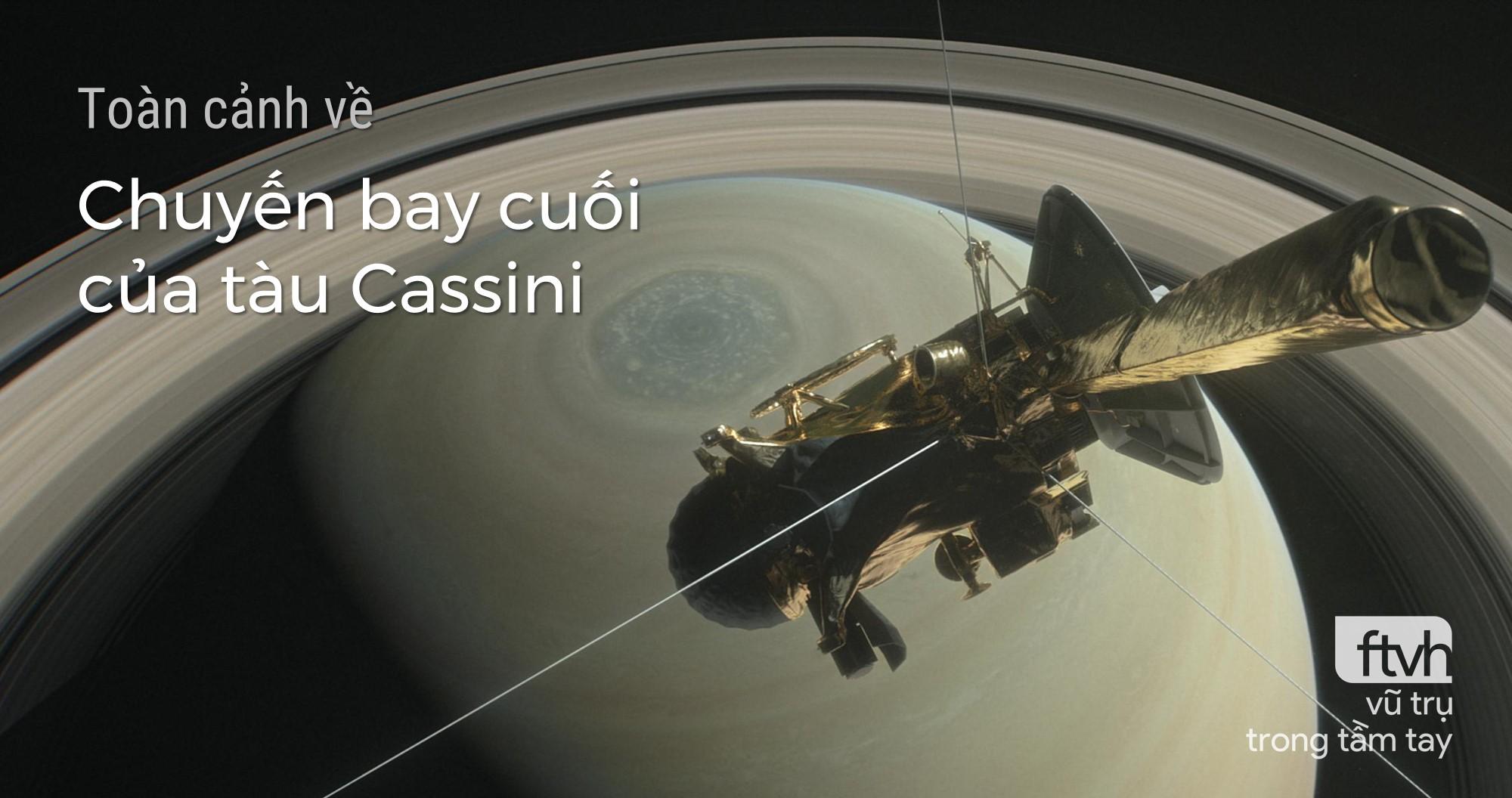 Toàn cảnh về chuyến bay cuối cùng, chấm dứt sứ mệnh của Cassini