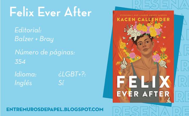 Felix Ever After. Editorial Balzer + Bray. 354 páginas. Inglés. ¿LGBT+? Sí