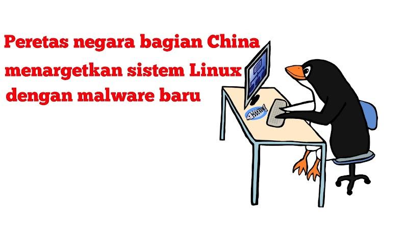 Peretas negara bagian China menargetkan sistem Linux dengan malware baru