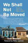 We Shall Not Be Moved: Rebuilding Home in the Wake of Katrina by Tom Wooten On sale August 7, 2012 Hardcover $25.95  http://www.beacon.org/productdetails.cfm?PC=2259