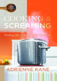 Cooking and Screaming By Adrienne Kane