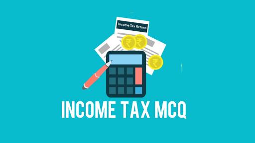100+ Income Tax MCQs - Free BCom Notes