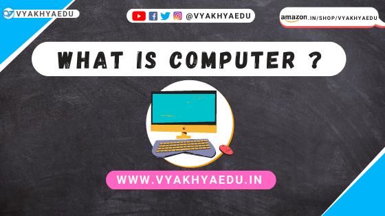 what is computer ? #vyakhyaedu