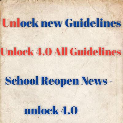 Unlock 4.0 guidelines - School Reopen news, metro trains, Events, parks , halls , lockdown extension.