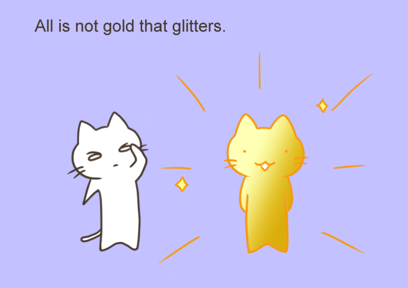 All is not gold that glitters