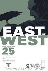 Actualización 18/09/2016: Se agrega el número #25 de East of West, por TarkuX y Cucaracho de la pagina de Facebook G-Comis. La emocionante conclusión de East of West: AÑO DOS comienza aquí. Sean testigos de la azarosa última reunión del elegido antes de que comience el Apocalipsis. ¡Nadie sale vivo!