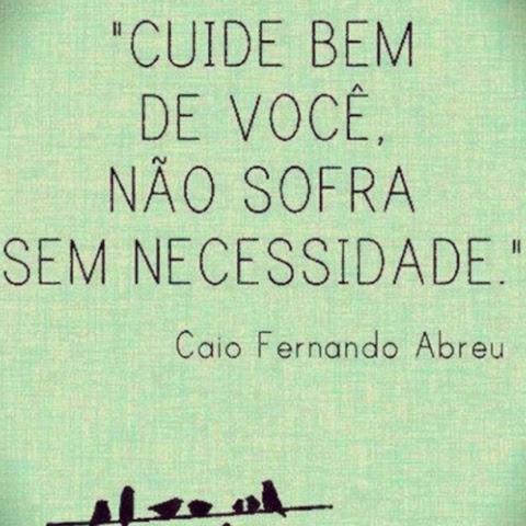 Cuide bem de você - Caio Fernando Abreu - Blog Dividindo Experiencias