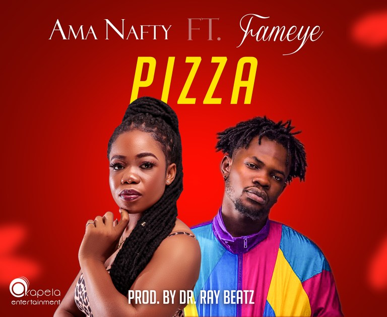 Download Song: Ama Nafty Feat Fameye – Pizza (Produced By Dr Ray Beatz). Mp3