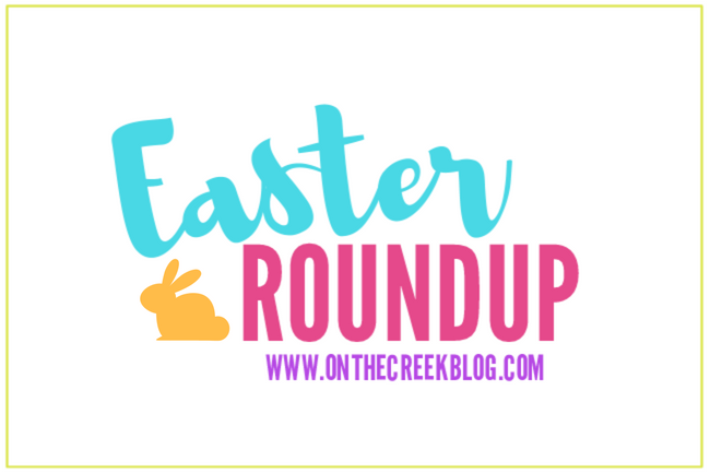 Easter Roundup | On The Creek