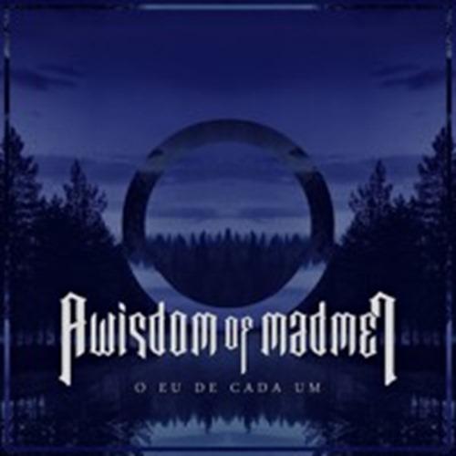 A Wisdom of Madmen - O Eu de Cada Um (Single) {www.soundtogod.com}
