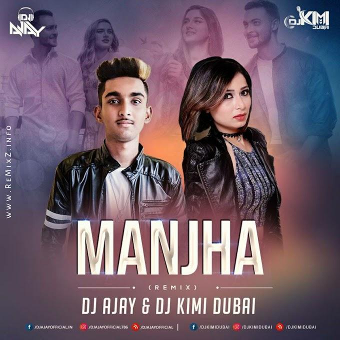 Manjha (Remix) - DJ AJAY & DJ KIMI DUBAI