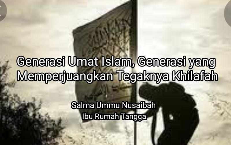 Generasi Umat Islam, Generasi yang Memperjuangkan Tegaknya Khilafah