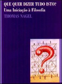 Que Quer Dizer Tudo Isto -  Uma iniciação à Filosofia de T. Nagel