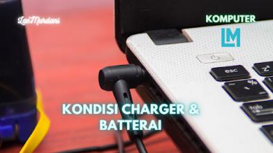 Cara Mengecek Laptop Bekas – KONDISI CHARGER & BATTERAI