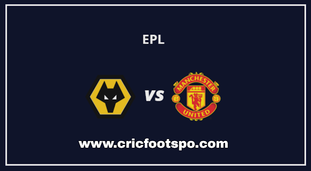 Premier League: Wolves Vs Man United Live Stream Online Free Match Preview and Lineup