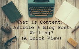 What is Content, Article & Blog post writing? ( A Quick View )