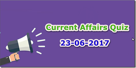 23 June 2017 Current Affairs MCQ Quiz