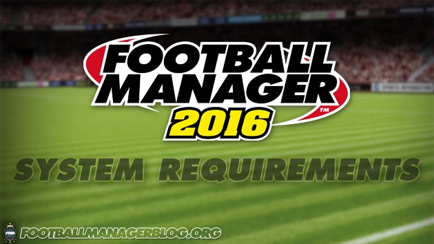 Football Manager 2016 System Requirements