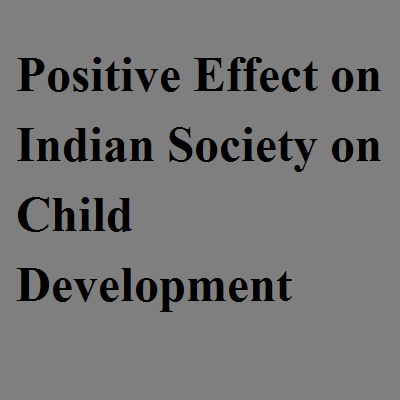 Positive Effect on Indian Society on Child Development
