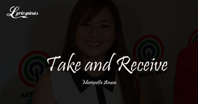 Morissette Amon Take and Receive Lyrics