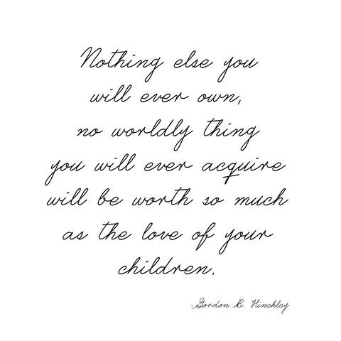 love of your children -- hinckley